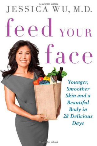 Feed Your Face: Younger, Smoother Skin and a Beautiful Body in 28 Delicious Days EPUB Free Download