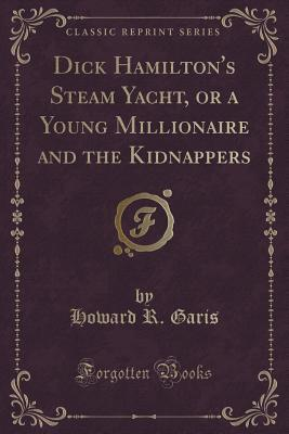 Dick Hamilton's Steam Yacht, or a Young Millionaire and the Kidnappers