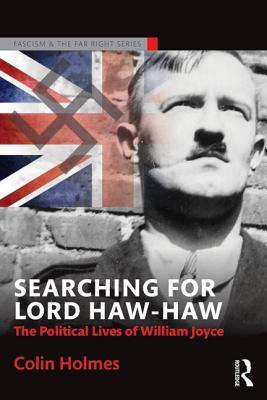 Searching for Lord Haw-Haw: The Political Lives of William Joyce