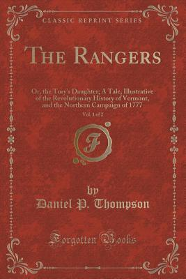 The Rangers, Vol. 1 of 2: Or, the Tory's Daughter; A Tale, Illustrative of the Revolutionary History of Vermont, and the Northern Campaign of 1777 (Classic Reprint)