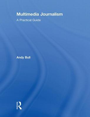 Multimedia Journalism: A Practical Guide