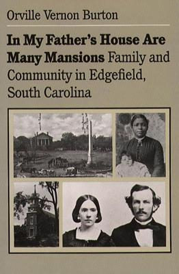 In My Father's House Are Many Mansions: Family and Community in Edgefield, South Carolina