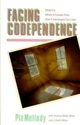 Facing Codependence: What It Is, Where It Comes from, How It Sabotages Our Lives