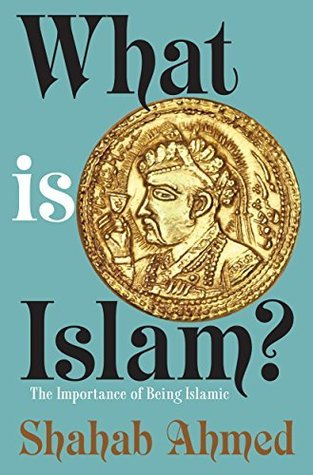 What Is Islam The Importance Of Being Islamic By Shahab Ahmed