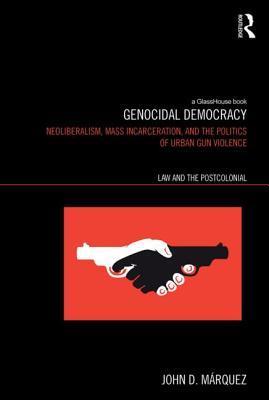 genocidal-democracy-neoliberalism-mass-incarceration-and-the-politics-of-urban-gun-violence