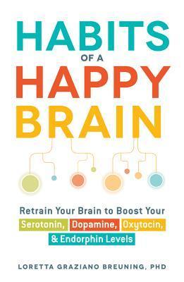 Habits of a Happy Brain by Loretta Graziano Breuning