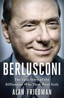 berlusconi-the-epic-story-of-the-billionaire-who-took-over-italy