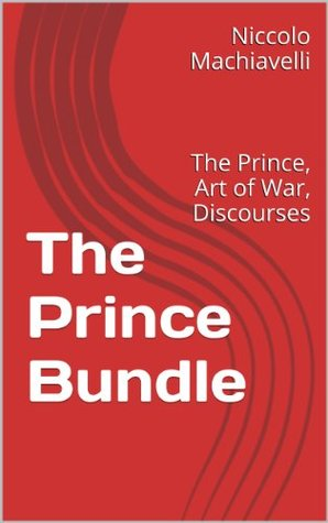 The Prince Bundle: The Prince, Art of War, Discourses