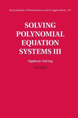 Solving Polynomial Equation Systems III: Volume 3, Algebraic Solving