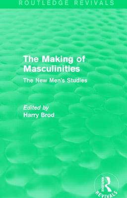 The Making of Masculinities (Routledge Revivals): The New Men's Studies