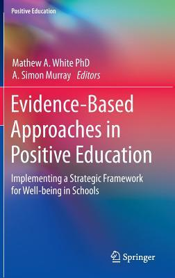 Evidence-Based Approaches in Positive Education: Implementing a Strategic Framework for Well-Being in Schools