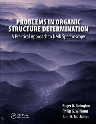 Problems in Organic Structure Determination: A Practical Approach to NMR Spectroscopy