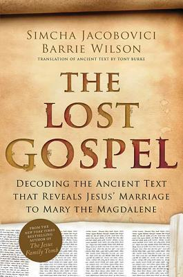 The Lost Gospel : Simcha Jacobovici, Barrie Wilson