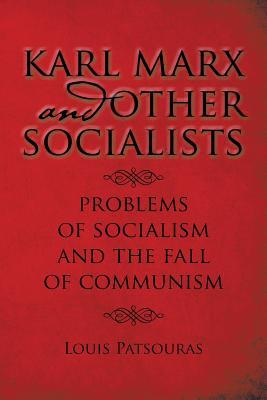 Karl Marx and Other Socialists: Problems of Socialism, the Fall of Communism and a Proper Socialism/Ecology