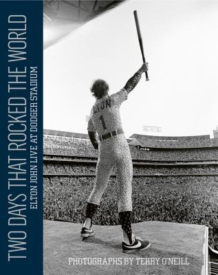 Two Days That Rocked the World: Elton John Live at Dodger Stadium: Photographs by Terry O'Neill