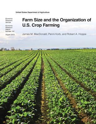 Farm Size and the Organization of U.S. Crop Farming: Economic Research Report Number 152
