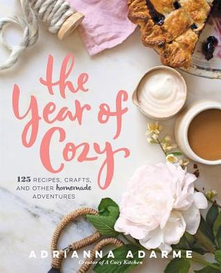 The Year of Cozy: 125 Recipes, Crafts, and Other Homemade Adventures - Adrianna Adarme