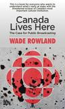 Canada Lives Here: The Case for Public Broadcasting
