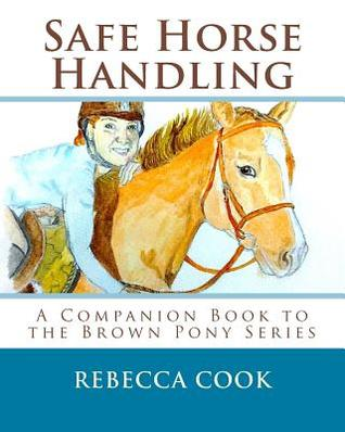 Safe Horse Handling: A Companion Book to the Brown Pony Series