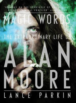 Ebook Magic Words: The Extraordinary Life of Alan Moore by Lance Parkin read!