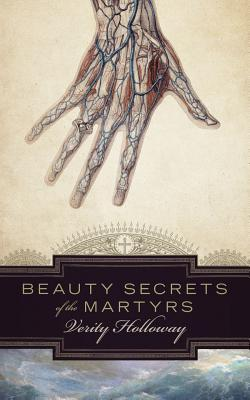 Beauty Secrets of the Martyrs by Verity Holloway