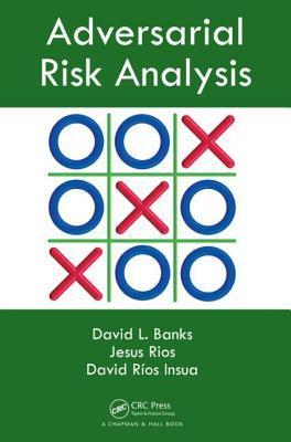 Adversarial Risk Analysis por David L. Banks, Jesus M. Rios Aliaga, David Rios Insua