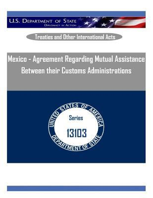 Mexico - Agreement Regarding Mutual Assistance Between Their Customs Administrations