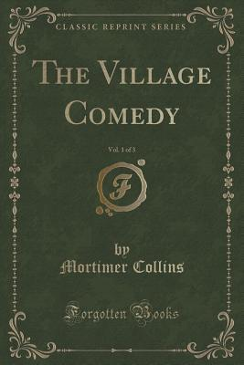 The Village Comedy, Vol. 1 of 3 (Classic Reprint)