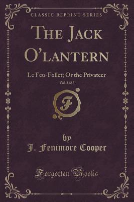The Jack O'Lantern, Vol. 3 of 3: Le Feu-Follet; Or the Privateer