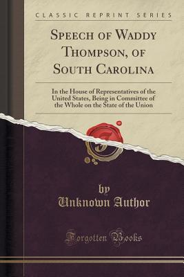 Speech of Waddy Thompson, of South Carolina: In the House of Representatives of the United States, Being in Committee of the Whole on the State of the Union