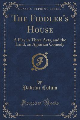 The Fiddler's House: A Play in Three Acts, and the Land, an Agrarian Comedy