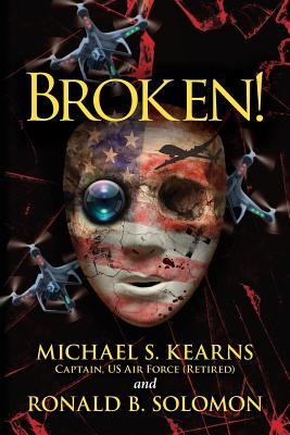 Broken!: A True Story of Terror, Torture, and Treason, in Fictional Form to Avoid Legal Retaliation Against Those Who Were There