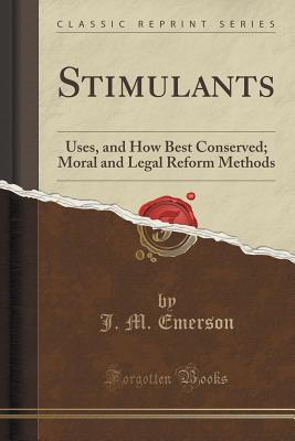 Stimulants: Uses, and How Best Conserved; Moral and Legal Reform Methods
