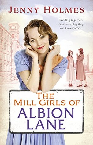 The Mill Girls of Albion Lane by Jenny Holmes