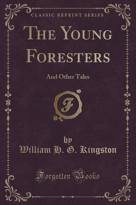 The Young Foresters: And Other Tales
