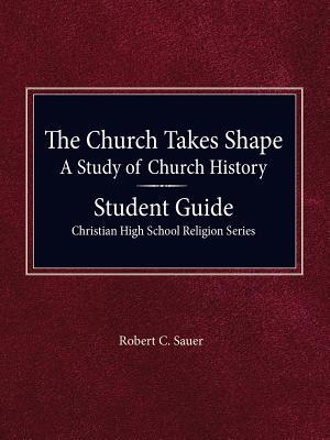 The Church Takes Shape, a Study of Church History - Student Guide