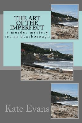 The Art of the Imperfect: A Murder Mystery Set in Scarborough, North Yorkshire