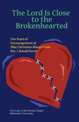The Lord Is Close to the Brokenhearted: Five Years of Encouragement at Blue Christmas Masses