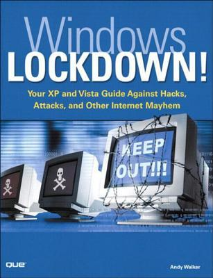 Windows Lockdown!: Your XP and Vista Guide Against Hacks, Attacks, and Other Internet Mayhem by Andy Walker