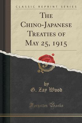 The Chino-Japanese Treaties of May 25, 1915