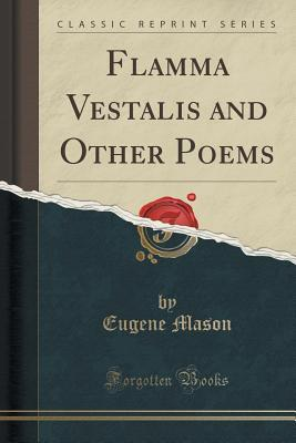 Flamma Vestalis and Other Poems