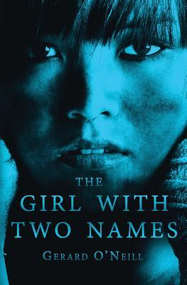 The Girl with Two Names by Gerard  O'Neill