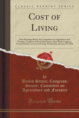 Cost of Living: Joint Hearings Before the Committees on Agriculture and Forestry, Congress of the United States, Sixty-Sixth Congress, Second Session, on Cost of Living, Wednesday, January 28, 1920