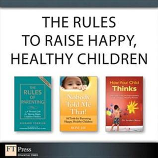 The Rules to Raise Happy, Healthy Children