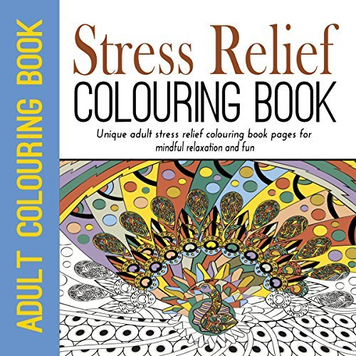 Stress Relief Colouring: Adult Colouring: Unique Adult Stress Relief Colouring Book Pages for Mindful Relaxation and Fun