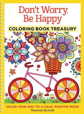 Don't Worry, Be Happy Coloring Book Treasury: Color Your Way to a Calm, Positive Mood