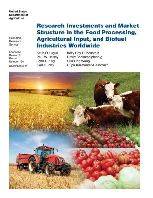 Research Investments and Market Structure in the Food Processing, Agricultural Input, and Biofuel Industries Worldwide: Economic Research Report Number 130