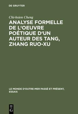Analyse Formelle de L'Oeuvre Poetique D'Un Auteur Des Tang, Zhang Ruo-Xu