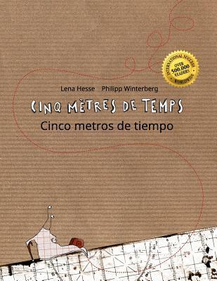 Cinq Metres de Temps/Cinco Metros de Tiempo: Un Livre D'Images Pour Les Enfants (Edition Bilingue Francais-Espagnol) par Philipp Winterberg, Lena Hesse