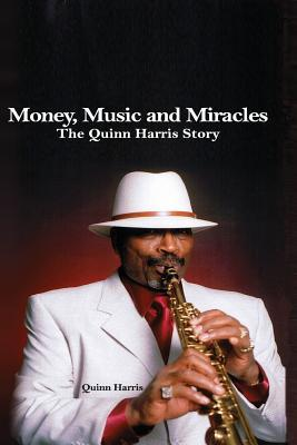 Money, Music and Miracles: The Quinn Harris Story